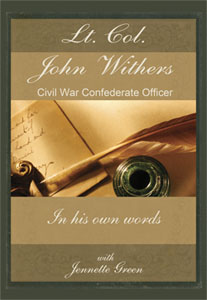 Lt. Col. John Withers, Civil War Confederate Officer, In His Own Words